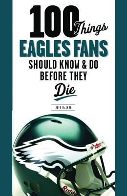 100 Things Eagles Fans Should Know & Do Before They Die By Mclane, Jeff